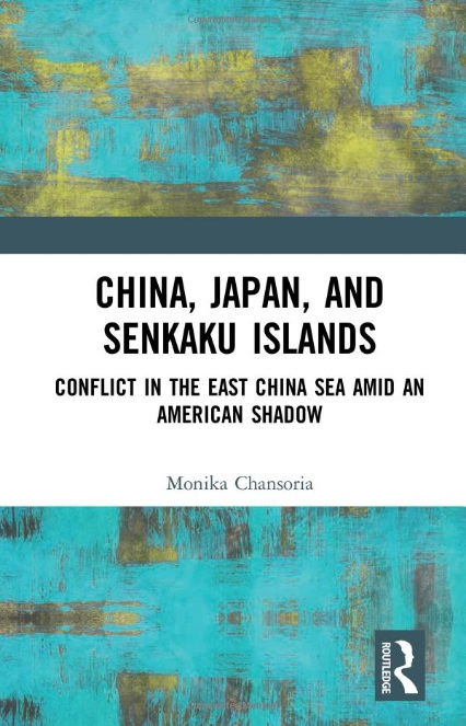 China, Japan, and Senkaku Islands Conflict in the East China Sea Amid an American Shadow by Monika Chansoria